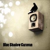 Blue Shadow Caravan - The Drunken Song