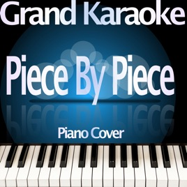 ‎Piece By Piece (Idol Version) [Piano Karaoke Version] - Single by Grand  Karaoke