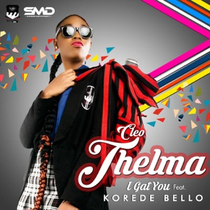 Cleo Thelma - I Gat You feat. Korede Bello