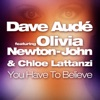 You Have to Believe (feat. Olivia Newton-John & Chloe Lattanzi) - Single, Dave Audé