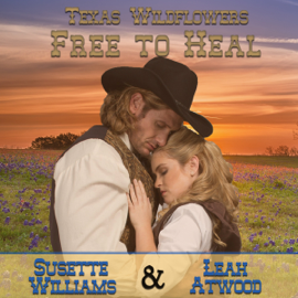 Free to Heal: A Historical Western Marriage of Convenience Novelette Series: Texas Wildflowers, Book 2 (Unabridged) audiobook
