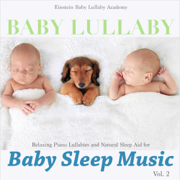 Baby Lullaby: Relaxing Piano Lullabies and Natural Sleep Aid for Baby Sleep Music, Vol. 2 - Einstein Baby Lullaby Academy - Einstein Baby Lullaby Academy