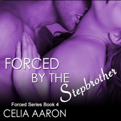 Forced by the Stepbrother: Forced Series, Book 4 (Unabridged)