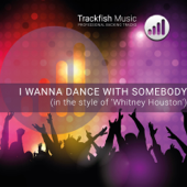 I Wanna Dance With Somebody (In The Style Of Whitney Houston) [Karaoke Version]-Trackfish Music