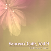 Groovin' Cafè, Vol. 9 (Chill Sounds Travel)