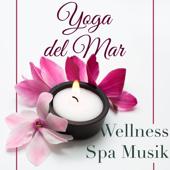 Yoga del Mar: Wellness Spa Musik Cafe & Naturgeräusche Entspannungsmusik Klangkulissen, Yoga Musik & Tiefenentspannung Atmospheres