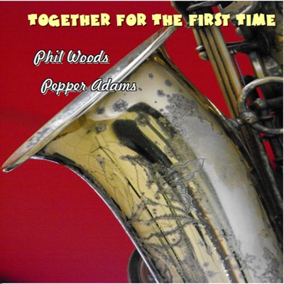 Together for the First Time - Phil Woods