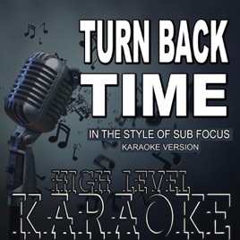 ‎Turn Back Time (In the Style of Sub Focus) [Karaoke Version] - Single by  High Level Karaoke