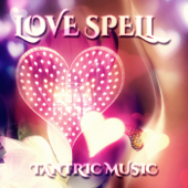 Love Spell – Sensual Tantric Music, Tantric Sex Background Music, Nature Sounds for Relaxation & Erotic Massage, Soft Sounds to Make Love, Sex on the Beach, Music for Lovers, Kamasutra Piano Music and Flute Music