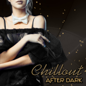 Chillout After Dark - Chill Out Music Café, Club del Mar Lounge 2015, Relaxing Background Music, Chillout Late Night Erotic Music Entertainment