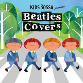 KIDS BOSSA Presents: Beatles Covers