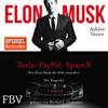 Wie Elon Musk die Welt verändert - Die Biografie - Ashlee Vance & Elon Musk