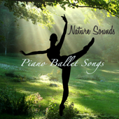 Nature Sounds Piano Ballet Songs – Inspirational Ballet Class Music with Soothing Sounds of Nature