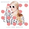 Lips Are Movin - Single, Meghan Trainor