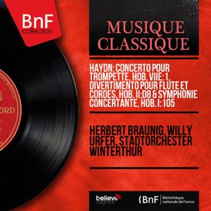Herbert Bräunig, Willy Urfer & Stadtorchester Winterthur - Haydn: Concerto pour trompette, Hob. VIIe:1, Divertimento pour flûte et cordes, Hob. II:D8 & Symphonie concertante, Hob. I:105 (Mono Version)