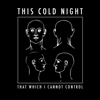That Which I Cannot Control - EP - This Cold Night