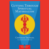 Cutting Through Spiritual Materialism (Unabridged)