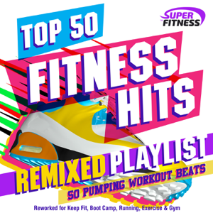 Various Artists - Top 50 Fitness Hits Remixed Playlist - 50 Pumping Workout Beats - Reworked for Keep Fit, Boot Camp, Running, Exercise & Gym