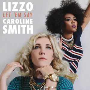 Lizzo and Caroline Smith: Let 'Em Say