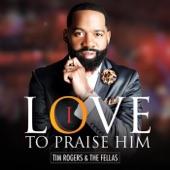 Tim Rogers & The Fellas - I Love to Praise Him