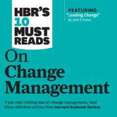 HBR's 10 Must Reads on Change Management (Unabridged)