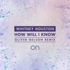 How Will I Know Oliver Nelson Remix Single