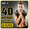 40 Workout Hits 2015 (Incl. 30 & 60 Min. Non-Stop Music)