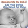 Celebrando Su Bebe Las Ma s Bellas Canciones de Cuna