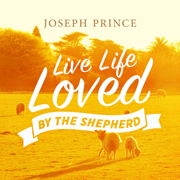 Live Life Loved By the Shepherd - Joseph Prince