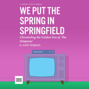 We Put the Spring in Springfield: Chronicling the Golden Era of 'the Simpsons' (Unabridged)