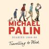 Michael Palin - Travelling to Work: Diaries 1988-1998 (Unabridged) artwork