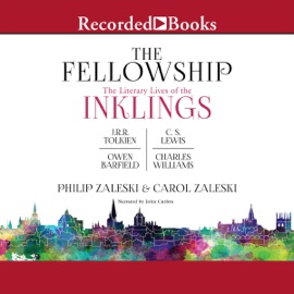 The Fellowship: The Literary LIves of the Inklings: J.R.R. Tolkien, C.S. Lewis, Owen Barfield, Charles Williams (Unabridged) - Philip Zaleski & Carol Zaleski mp3 listen download