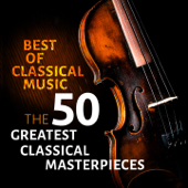 Best of Classical Music - The 50 Greatest Classical Masterpieces