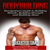 Augustus Sims - Bodybuilding: Hardgainers Guide to Building Muscle, Building Strength and Building Mass - Scrawny to Brawny Skinny Guys Edition (BONUS Bodybuilding Workout, Bodybuilding Diet, Bodybuilding Cookbook) (Unabridged) artwork