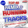 Top 40 Running Tracks 2015 - Remixed - 40 Pumping Fitness Beats - Reworked for Keep Fit, Running, Exercise & Gym - Various Artists