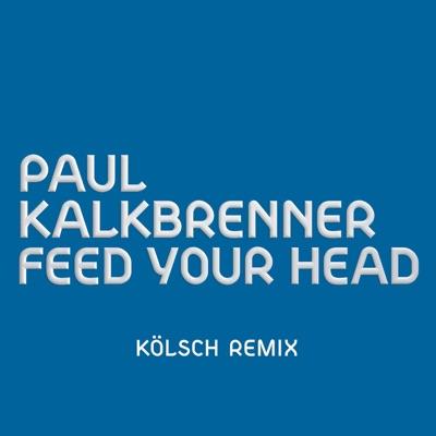 Feed Your Head (KÖLSCH Remix) - Single - Paul Kalkbrenner