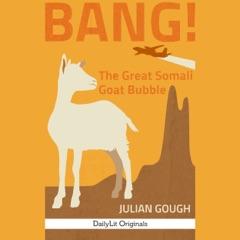 BANG!: The Great Somali Goat Bubble (Unabridged)