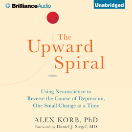 The Upward Spiral: Using Neuroscience to Reverse the Course of Depression, One Small Change at a Time (Unabridged) audiobook