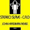 C.A.D (John Hardiman Remix) - Stereo Slave