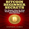 BitCoin Beginner Secrets: The Simple Step-by-Step Guide to Making Money with BitCoins (Unabridged)