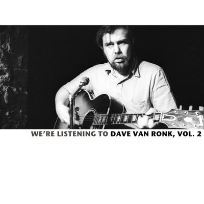 We're Listening to the Dave Van Ronk, Vol. 2 - Dave Van Ronk