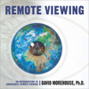 Remote Viewing: An Introduction to Coordinate Remote Viewing - David Morehouse