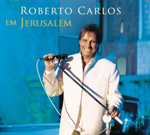 Roberto Carlos Em Jerusalém (Ao Vivo) Mp3 Download