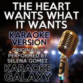 The Heart Wants What It Wants (Karaoke Version with Backing Vocals) [Originally Performed By Selena Gomez]