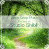 Deep Sleep Music - The Best of Studio Ghibli: Relaxing Music Box Covers - Relax α Wave