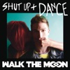 Shut Up and Dance - Single, WALK THE MOON