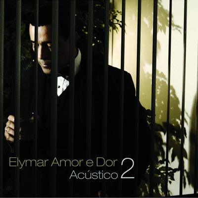 Amor e Dor Acústico 2 - Elymar Santos