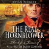 The Real Hornblower: The Life and Times of Admiral Sir James Gordon (Unabridged)