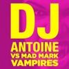 Vampires Remixes DJ Antoine vs Mad Mark