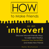 Nate Nicholson - How to Make Friends as an Introvert: Discover Introvert-Friendly Ways to Meet New People, Improve Your Social Skills, And Make New Friends (Unabridged) artwork